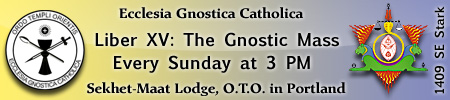 Liber XV: The Gnostic Mass every Sunday at 3pm at Sekhet-Maat Lodge, O.T.O.