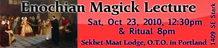 Enochian Magick Lecture - lecture & group ritual with Scott Wilde and Onyieh Jewel - Sat Oct 23, 2010 e.v. - Sekhet-Maat Lodge